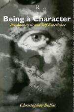 Being a Character: Psychoanalysis and Self Experience by Christopher Bollas