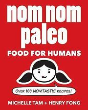 Nom Nom Paleo : Food for Humans - Over 100 Nomtastic Recipes! by Michelle Tam...
