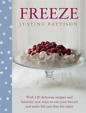 Freeze: 120 Delicious Recipes and Fantastic New Ways to Use Your Freezer and...
