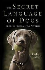 Excellent, The Secret Language of Dogs: Stories From a Dog Psychic, Kessler, Joc