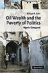 NEW - Oil Wealth and the Poverty of Politics: Algeria Compared
