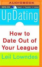 UpDating : How to Date Out of Your League by Leil Lowndes (2015, MP3 CD,...