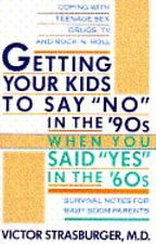 """Getting Your Kids to Say """"No"""" in the '90s When You Said """"Yes"""" in the '60s Victo"""