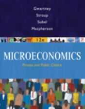 Microeconomics : Private and Public Choice by James D. Gwartney, David A....