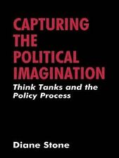 Capturing the Political Imagination: Think Tanks and the Policy Process by Ston