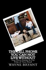 The Cell Phone You Can Not Live Without : Your Worst Enemy in the Palm of...