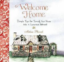 Welcome Home : Simple Tips for Turning Your House into a Luxurious Retreat by Me