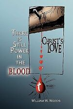 There Is Still Power in the Blood by William W. Woods (2009, Hardcover)