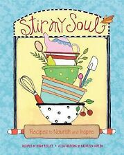 Stir My Soul : Recipes to Nourish and Inspire by Roxie Kelley (2014, Hardcover)
