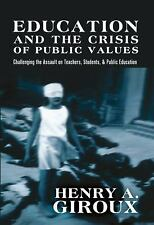 Education and the Crisis of Public Values: Challenging the Assault on -ExLibrary