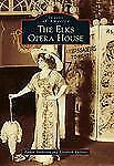 IMAGES OF AMERICA: The Elks Opera House, SIGNED by authors Anderson & Ruffner