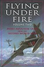 Flying Under Fire: More Aviation Tales from the Second World War by Fitzhenry...