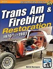 Trans Am and Firebird Restoration: 1970-1/2 To 1981 by Melvin Benzaquen...