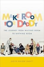 Make Room for Daddy : The Journey from Waiting Room to Birthing Room by...