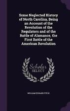 Some Neglected History of North Carolina, Being an Account of the Revolution...