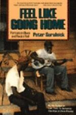 Feel Like Going Home : Portraits in Blues and Rock 'n' Roll by Peter...