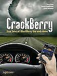 CrackBerry : True Tales of BlackBerry Use and Abuse by Gary Mazo, Kevin...