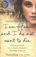 I Am Fifteen and I Do Not Want to Die: The True Story of a Young Woman's Wartime