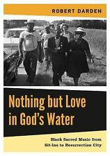 Nothing but Love in God's Water : Volume 2: Black Sacred Music from Sit-Ins...
