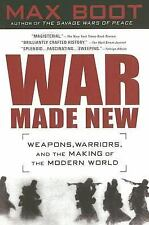 War Made New: Weapons, Warriors, and the Making of the Modern World Boot, Max P