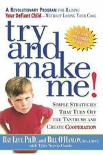 Try and Make Me!: Simple Strategies That Turn Off the Tantrums and Create Coop..