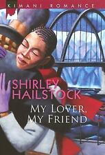 My Lover, My Friend (Kimani Romance), Hailstock, Shirley, Good Condition, Book