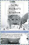 In My Mother's Kitchen: 25 Writers on Love, Cooking, and Family Various