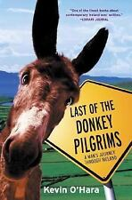 Last of the Donkey Pilgrims : A Man's Journey Through Ireland by Kevin O'Hara...