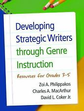 Developing Strategic Writers Through Genre Instruction : Resources for Grades...
