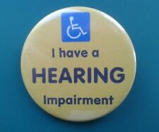 I have a 'HEARING impairment awareness 38mm badge'.hearing aids.disabilities.