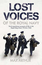 Lost Voices of the Royal Navy: Vivid Eyewitness Accounts of Life in the Royal Na