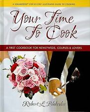 Your Time to Cook : A First Cookbook for Newlyweds, Couples and Lovers by...