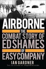General Military: Airborne : The Combat Story of Ed Shames of Easy Company by...