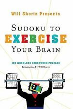 Will Shortz Presents Sudoku to Exercise Your Brain : 100 Wordless Crossword...