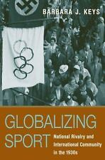Globalizing Sport: National Rivalry and International Community in the-ExLibrary