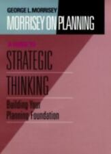 Morrisey on Planning, A Guide to Strategic Thinking: Building Your Planning Foun