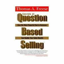 Secrets of Question Based Selling: How the Most Powerful Tool in Business Can Do