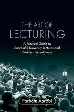 The Art of Lecturing: A Practical Guide to Successful University Lectures and...