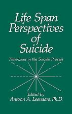 Life Span Perspectives of Suicide : Time-Lines in the Suicide Process (1991,...