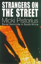 Strangers on the Street : Serial Homocide in South Africa by Micki Pistorius...
