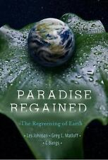 Paradise Regained : The Regreening of Earth by Gregory L. Matloff, Les...