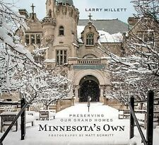 Minnesota's Own : Preserving Our Grand Homes by Larry Millett (2014, Hardcover)