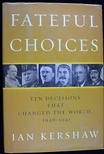 Fateful Choices : Ten Decisions That Changed the World, 1940-1941 by Ian Kershaw