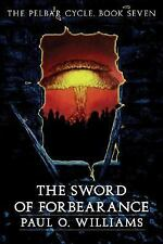 The Sword of Forbearance: The Pelbar Cycle, Book Seven (Beyond Armageddon) (Bk.