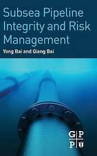 Subsea Pipeline Integrity and Risk Management by Bai, Yong, Bai, Qiang
