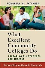 What Excellent Community Colleges Do: Preparing All Students for Success Wyner,