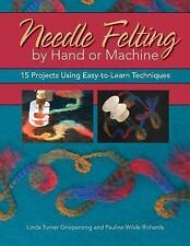Needle Felting by Hand or Machine : 20 Projects Using Easy-to-Learn...