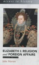 Access to History: Elizabeth I - Religion and Foreign Affairs by John Warren...