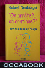 On arrête ?... on continue ? : Faire son bilan de couple - Robert Neuburger
