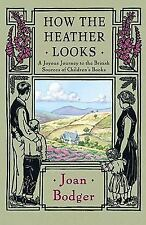 How the Heather Looks : A Joyous Journey to the British Sources of Children's...